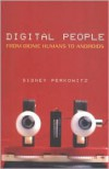 Digital People: From Bionic Humans to Androids - Sidney Perkowitz