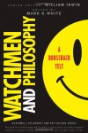 Watchmen and Philosophy: A Rorschach Test - Mark D. White, William Irwin, Christopher Robichaud, Jacob M. Held, Anthony Spanakos, Joseph Keeping, J. Robert Loftis, James DiGiovanna, Christopher M. Drohan, Robert Arp, Aaron Meskin
