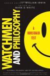 Watchmen and Philosophy: A Rorschach Test - Mark D. White, William Irwin, Christopher Robichaud, Jacob M. Held, Anthony Spanakos, Joseph Keeping, J. Robert Loftis, James DiGiovanna, Christopher M. Drohan, Robert Arp, Aaron Meskin