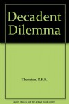 The Decadent Dilemma - R.K.R. Thornton
