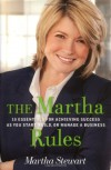 The Martha Rules: 10 Essentials for Achieving Success as You Start, Build, or Manage a Business - Martha Stewart
