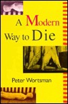 A Modern Way to Die; Small Stories and Microtales - Peter Wortsman