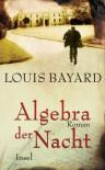 Algebra der Nacht: Roman - Louis Bayard