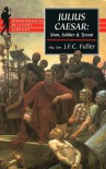 Julius Caesar: Man, Soldier, and Tyrant - J.F.C. Fuller