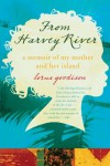 From Harvey River: A Memoir of My Mother and Her Island - Lorna Goodison