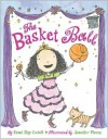 The Basket Ball - Esmé Raji Codell, Jennifer Plecas