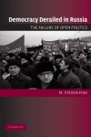 Democracy Derailed in Russia: The Failure of Open Politics (Cambridge Studies in Comparative Politics) - M. Steven Fish