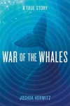 War of the Whales: A True Story - Joshua Horwitz