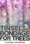 Tinsel is like Bondage for Trees - Isa K
