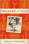 Children at Play: An American History - Howard Chudacoff