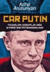 Car Putin. Feudalizm, korupcja i Bóg w państwie patrymonialnym - Anna Arutunyan