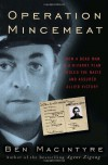Operation Mincemeat: How a Dead Man and a Bizarre Plan Fooled the Nazis and Assured an Allied Victory - Ben Macintyre