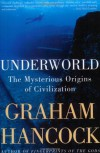 Underworld: The Mysterious Origins of Civilization - Graham Hancock