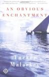 An Obvious Enchantment: A Novel - Tucker Malarkey