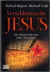 Verschlusssache Jesus - Michael Baigent, Richard Leigh
