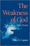 The Weakness Of God - John D. Caputo