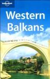 Western Balkans - Lonely Planet, Jeanne Oliver, Vesna Maric, Richard Plunkett