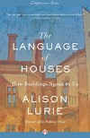 The Language of Houses: How Buildings Speak to Us - Alison Lurie