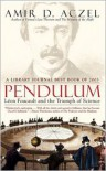 Pendulum: Leon Foucault and the Triumph of Science - Amir D. Aczel
