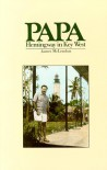 Papa: Hemingway in Key West - James McLendon