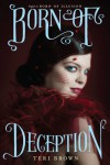 Born of Deception (Born of Illusion, #2) - Teri Brown