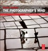 The Photographer's Mind: Creative Thinking for Better Digital Photos - Michael Freeman