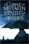 A Corpse of Mistaken Identity - J.F. Lewis