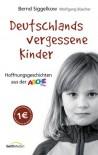 Deutschlands Vergessene Kinder: Hoffnungsgeschichten Aus Der Arche - Bernd Siggelkow