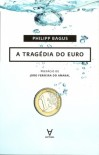 A Tragédia do Euro - Philipp Bagus
