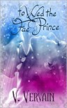 To Wed the Fae Prince - V. Vervain