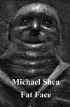 Fat Face - Michael Shea
