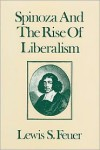 Spinoza and the Rise of Liberalism - Lewis Samuel Feuer