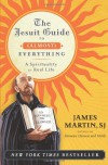 The Jesuit Guide to (Almost) Everything: A Spirituality for Real Life - James Martin
