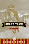 Ghost Town: A Novel - Robert Coover