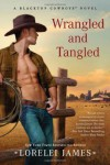 Wrangled and Tangled - Lorelei James