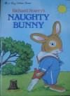 Richard Scarry's Naughty Bunny (Big Golden Books) - Richard Scarry