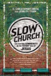 Slow Church: Cultivating Community in the Patient Way of Jesus - C. Christopher Smith, John Pattison
