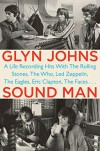 Sound Man: A Life Recording Hits with The Rolling Stones, The Who, Led Zeppelin, The Eagles, Eric Clapton, The Faces . . . - Glyn Johns