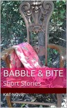 Babble & Bite: Short Stories - Kat nove