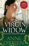 Virgin Widow: England's Forgotten Queen - Anne O'Brien