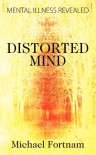 Distorted Mind: Mental Illness Revealed - Michael Fortnam