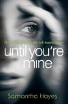 Until You're Mine - Samantha Hayes