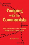 Camping with the Communists: The Adventures of an American Family in the Soviet Union - Karen Gilden