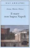Il mare non bagna Napoli - Anna M. Ortese