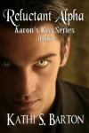 Reluctant Alpha (Aaron's Kiss Series) - Kathi S. Barton