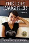 The Ugly Daughter: A Memoir - Julia Legian