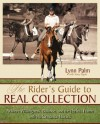 The Rider's Guide to Real Collection: Achieve Willingness, Balance, and the Perfect Frame with Performance Horses - Lynn Palm, Stacy Pigott, Jane Savoie