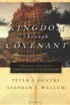 Kingdom through Covenant: A Biblical-Theological Understanding of the Covenants - Peter J. Gentry, Stephen J. Wellum