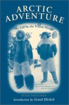 Arctic Adventure: My Life in the Frozen North - Peter Freuchen