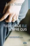 Tudo o Que Ele Sempre Quis - Isabel Alves, Anita Shreve